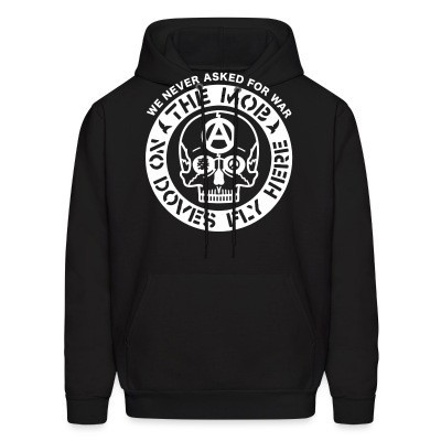 Sweat (Hoodie) The Mob - No doves fly here / We never asked for war