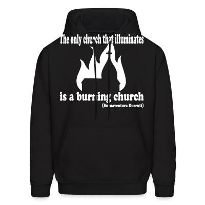 Sweat (Hoodie) The only church that illuminates is a burning church (Buenaventura Durruti)