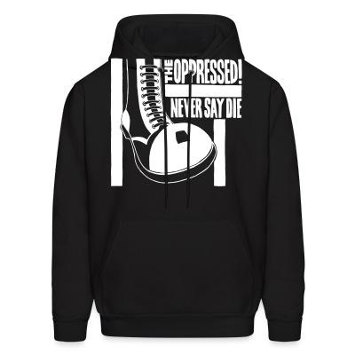 Sweat (Hoodie) The Oppressed - Never say die