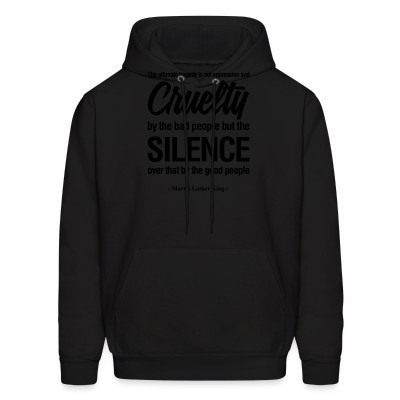 Sweat (Hoodie) The ultimate tragedy is not oppression and cruelty by the bad people but the SILENCE over that by the good people (Martin Luther King)