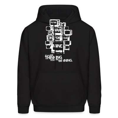 Sweat (Hoodie) There is a war on for your mind. If you are thinking you are winning.