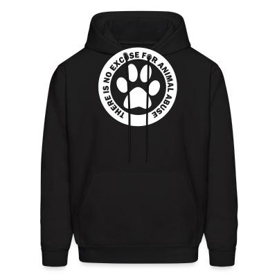 Sweat (Hoodie) There is no excuse for animal abuse