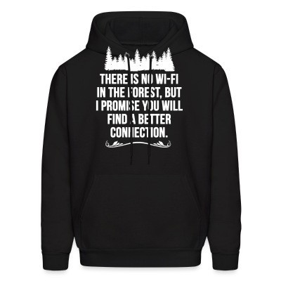Sweat (Hoodie) There is no wi-fi in the forest, but i promise you will find a better connection