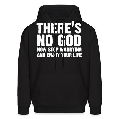 There's no god. Now stop worrying and enjoy your life