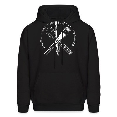 Sweat (Hoodie) These weapons slay tyrants!