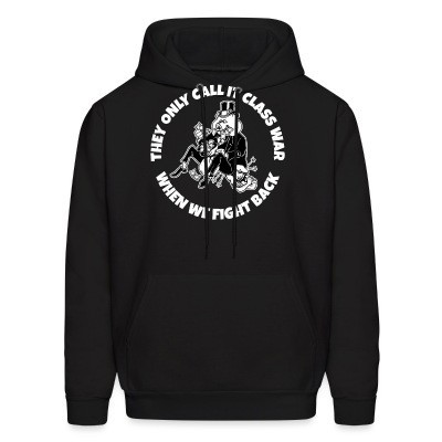 Sweat (Hoodie) They only call it class war when we fight back
