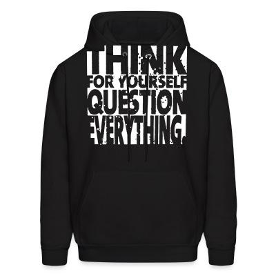 Sweat (Hoodie) Think for yourself question everything