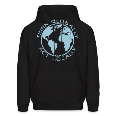 Sweat (Hoodie) Think globally act locally