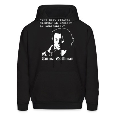 Sweat (Hoodie) Tne most violent element in society is ignorance (Emma Goldman)