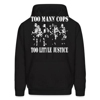 Sweat (Hoodie) Too many cops, too little justice