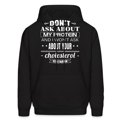 Sweat (Hoodie) Vegetarian - Don't ask about my protein and i won't ask about your cholesterol