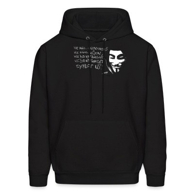 Sweat (Hoodie) We are anonymous. We are legion. We do not forgive. We do not forget. Expect us!