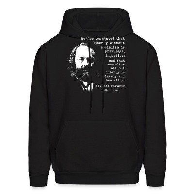 Sweat (Hoodie) We are convinced that liberty without socialism is privilege, injustice; and that socialism without liberty is slavery and brutality (Mikhail Bakunin)