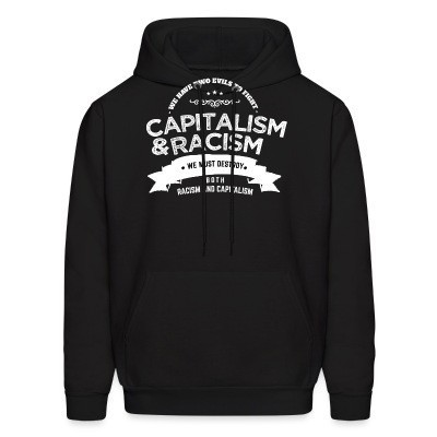 We have two evils to fight - capitalism & racism / We must destroy both racism and capitalism