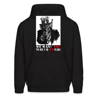 Sweat (Hoodie) We want you to die for our wars