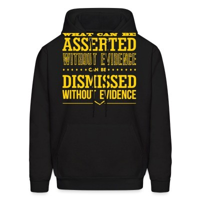Sweat (Hoodie) What can be asserted without evidence can be dismissed without evidence