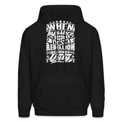 Sweat (Hoodie) When injustice becomes law rebellion becomes duty