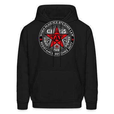Sweat (Hoodie) When injustice becomes law resistance becomes duty - class war fight the power