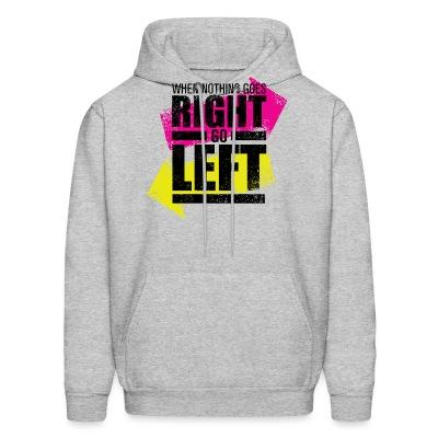 Sweat (Hoodie) When nothing goes right go left