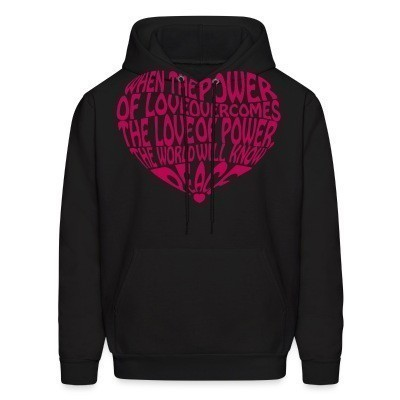 Sweat (Hoodie) When the power of love overcomes the love of power, the world will know peace