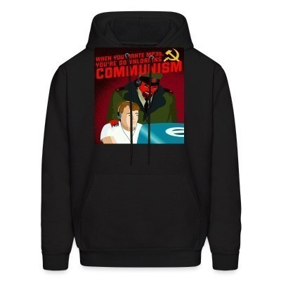 Sweat (Hoodie) When you pirate MP3s, you're downloading communism