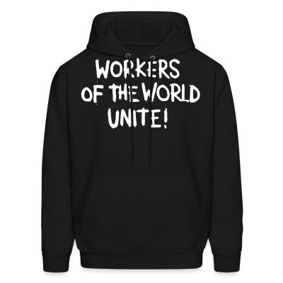 Sweat (Hoodie) Workers of the world unite!