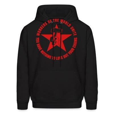 Sweat (Hoodie) Workers of the world unite - You have nothing to lose but your chains