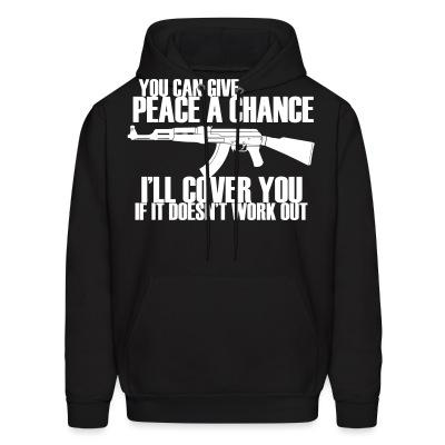 Sweat (Hoodie) You can give peace a chance, i'll cover you if it doesn't work out