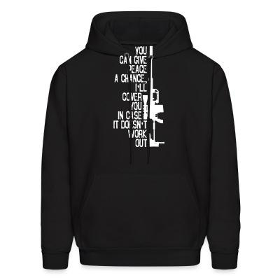 Sweat (Hoodie) You can give peace a chance i'll cover you in case it doesn't work out