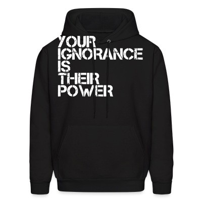 Sweat (Hoodie) Your ignorance is their power