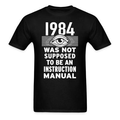 T-shirt 1984 was not supposed to be an instruction manual