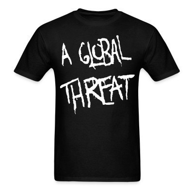 T-shirt A Global Threat