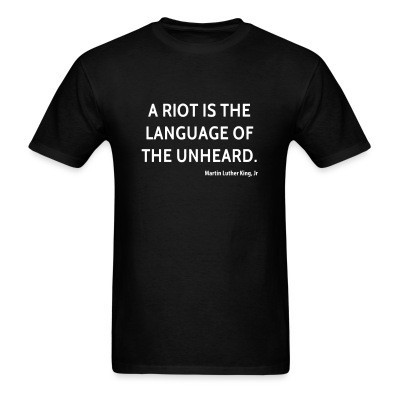 A riot is the language of the unheard (Martin Luther King)