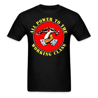 T-shirt All power to the working class