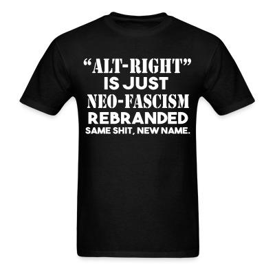 """Alt-right"" is just neo-fascism rebranded. Same shit, new name."
