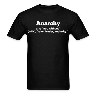 T-shirt Anarchy definition: without ruler, leader, authority