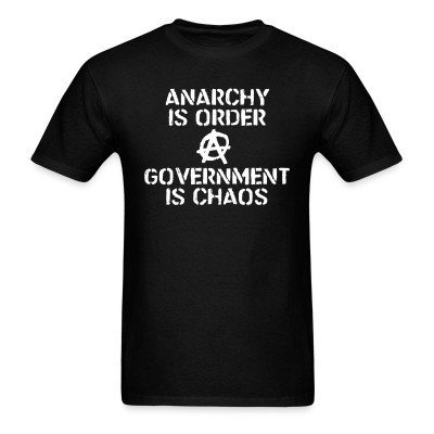 Anarchy is order, government is chaos