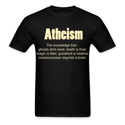 Atheism. The knowledge that - ghosts don't exist; death is final; magic is fake; good/evil is relative; consciousness requires a brain.