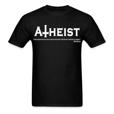 Atheist - A boss in Heaven is the best excuse for a boss on earth, therefore if God did exist, he would have to be abolished (Mikhail Bakunin)