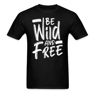 T-shirt Be wild and free