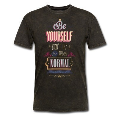 Be yourself don\'t try to be normal stay the way you are