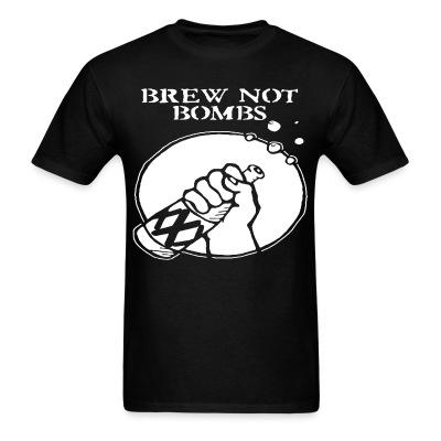 T-shirt Brew not bombs