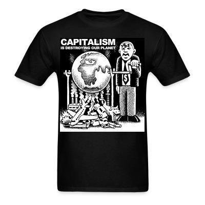 T-shirt Capitalism is destroying our planet