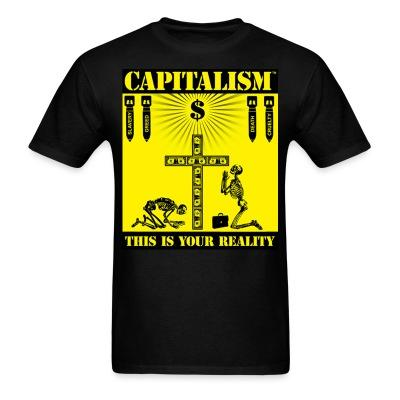 T-shirt Capitalism - this is your reality