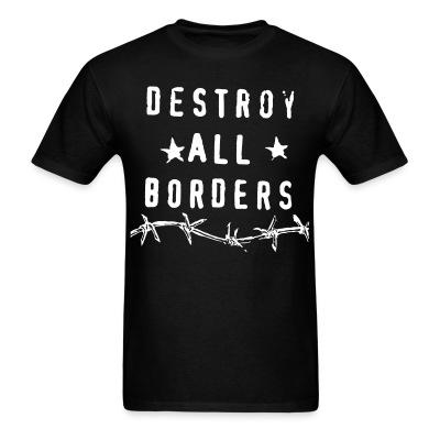 T-shirt Destroy all borders