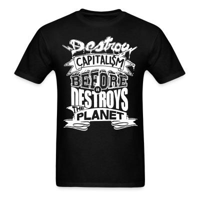 Destroy capitalism before it destroys the planet