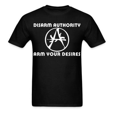Disarm authority, arm your desires