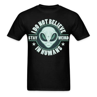 Do not believe in humans - stay weird