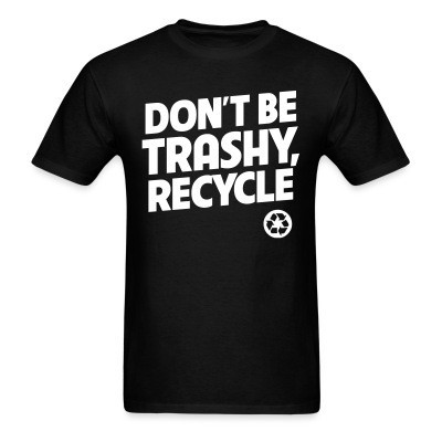 Don\'t be trashy recycle