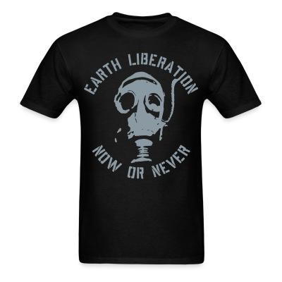T-shirt Earth liberation - now or never